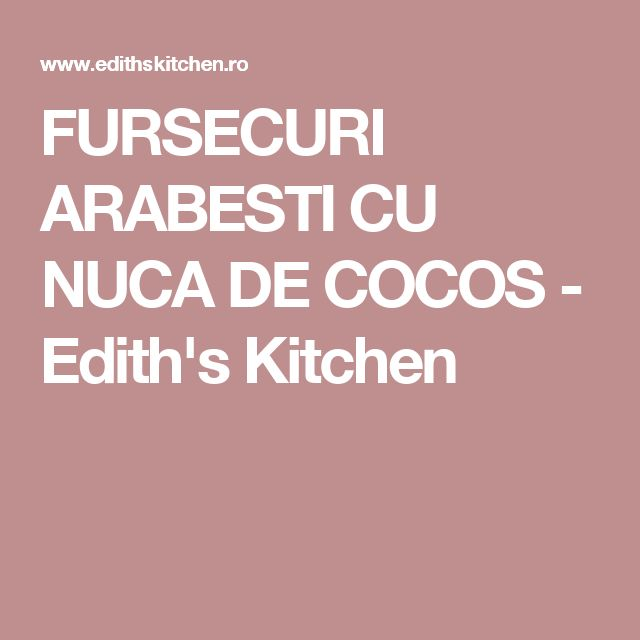 FURSECURI ARABESTI CU NUCA DE COCOS - Edith's Kitchen