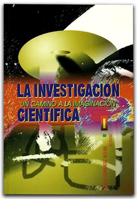 La investigación. Un camino a la imaginación científica – Ignacio Hernández Molina - Universidad Piloto de Colombia  www.librosyeditores.com/tiendalemoine/metodologia-investigacion/1016-la-investigacion-un-camino-a-la-imaginacion-cientifica.html    Editores y distribuidores.