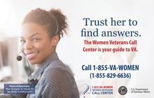 Have a question about VA benefits and services available to you? Contact the Women Veterans Call Center at 1-855.VA.WOMEN or visit them at www.womenshealth.va.gov/WOMENSHEALTH/programoverview/wvcc.asp