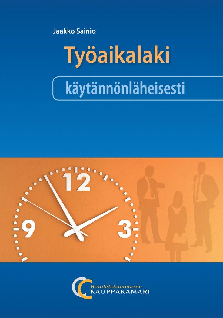 Työaikalaki käytännönläheisesti, 9€ (39.00 € +alv 10%) Jaakko Sainio