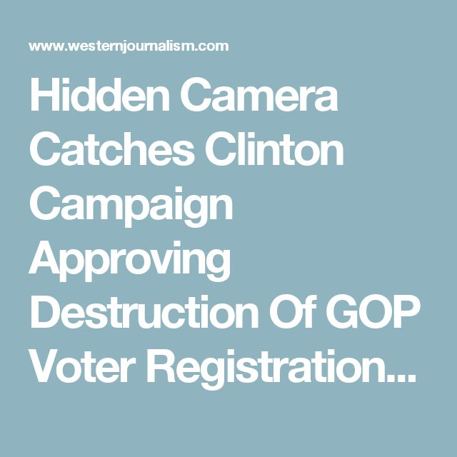 Hidden Camera Catches Clinton Campaign Approving Destruction Of GOP Voter Registration Forms