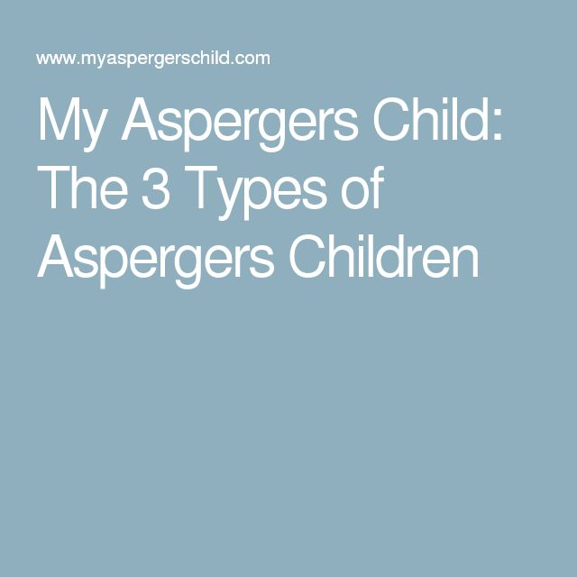 My Aspergers Child: The 3 Types of Aspergers Children