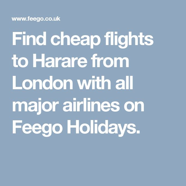 Find cheap flights to Harare from London with all major airlines on Feego Holidays.