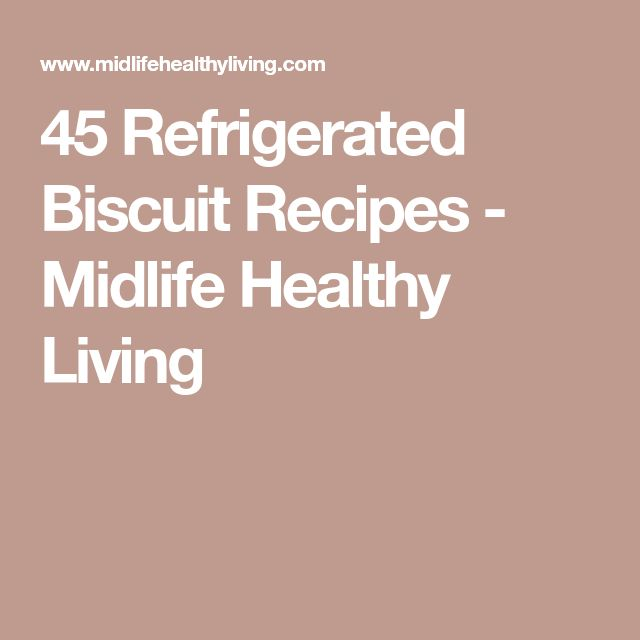 45 Refrigerated Biscuit Recipes - Midlife Healthy Living