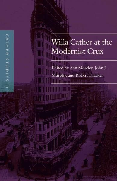 Cather Studies: Willa Cather at the Modernist Crux
