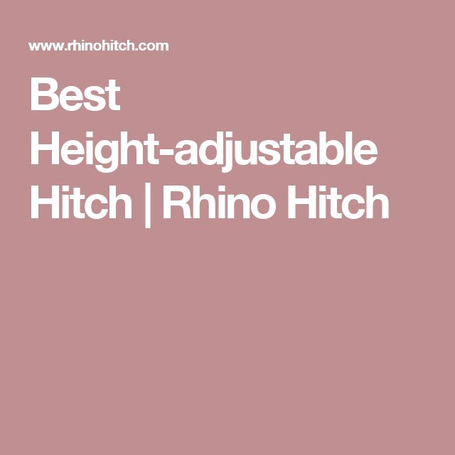 Best Height-adjustable Hitch | Rhino Hitch