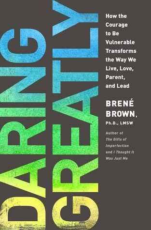 Daring Greatly: How the Courage to be  Vulnerable Transforms the Way We Live, Love, Parent, and Lead, Brene Brown. | I knew by the end of the first chapter that I'd be reading this one again--and again and again! A must read (especially for women).
