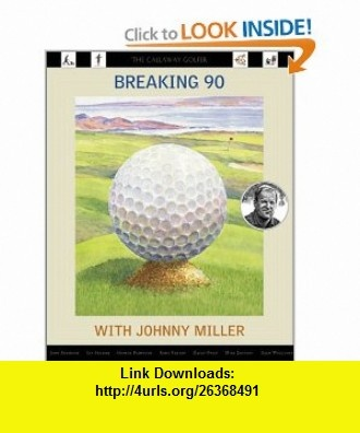 Breaking 90 with Johnny Miller The Callaway Golfer (series) (9780935112504) Johnny Miller, Matthew Rudy, George Plimpton, David Owen, John Seabrook , ISBN-10: 0935112502  , ISBN-13: 978-0935112504 ,  , tutorials , pdf , ebook , torrent , downloads , rapidshare , filesonic , hotfile , megaupload , fileserve