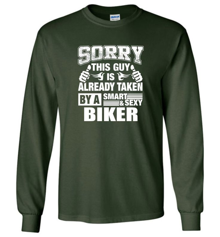 BIKER Shirt Sorry This Guy Is Already Taken By A Smart Sexy Wife, Lover, Girlfriend - Long Sleeve T-Shirt