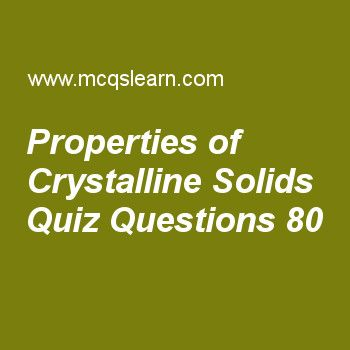 Learn quiz on properties of crystalline solids, chemistry quiz 80 to practice. Free chemistry MCQs questions and answers to learn properties of crystalline solids MCQs with answers. Practice MCQs to test knowledge on properties of crystalline solids, electronegativities, ideal gas constant, chromatography, properties of covalent crystals worksheets.  Free properties of crystalline solids worksheet has multiple choice quiz questions as diamond is a crystalline cubic form of, answer key…