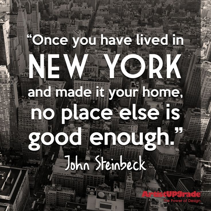 """""""Once you have lived in New York and made it your home, no place else is good enough."""" — John Steinbeck #NYC #NewYork #Quote"""
