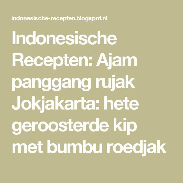 Indonesische Recepten: Ajam panggang rujak Jokjakarta: hete geroosterde kip met bumbu roedjak