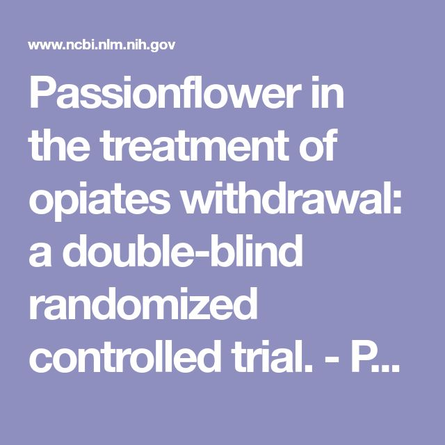 Passionflower in the treatment of opiates withdrawal: a double-blind randomized controlled trial. - PubMed - NCBI