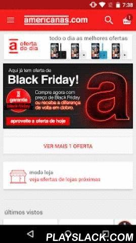 Americanas  Android App - playslack.com ,  Tenha a loja mais querida dos brasileiros no seu smartphone Android!No app Americanas você encontra tudo o que precisa com facilidade, segurança, rapidez e os menores preços, claro! ;-) + COMPRE com facilidade, pague como quiser! + COMPARE preços dos seus produtos favoritos com o leitor de código de barras! + ACOMPANHE seus pedidos pelo app! + LEIA avaliações feitas por outros clientes! + NAVEGUE por milhares de produtos! + FAVORITE seus produtos…