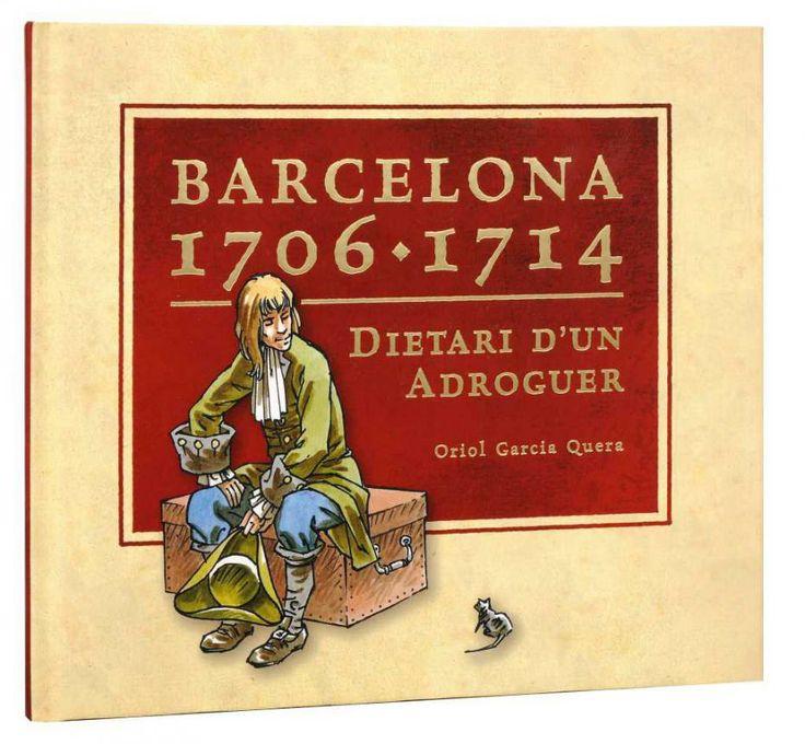 ORIOL GARCIA. Barcelona 1706-1714 : dietari d'un adroguer. Barcelona : Ajuntament de Barcelona, DL 2013.