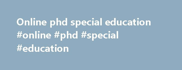 "Online phd special education #online #phd #special #education http://stock.nef2.com/online-phd-special-education-online-phd-special-education/  # Ph.D. Special Education The doctoral program in special education is designed to prepare leaders who understand that special educators should ""anticipate rather than remediate,"" who provide for all students the best programs that can be derived from our current knowledge base, and who thus ""raise education beyond the common level of mediocrity""…"
