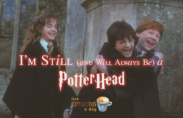 Two Cappuccinos A Day: I'm Still (and Will Always Be) a Potterhead