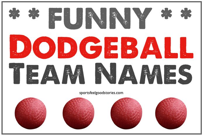 "Funny Dodgeball Team Names including: ""Duck Dynasty"", ""The Underdodges,"" and ""Won't Move for Cake."""
