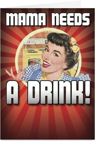 Mama needs a glass of wine!