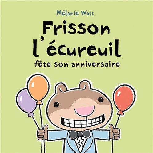 Frisson l'écureuil fête son anniversaire - MÉLANIE WATT