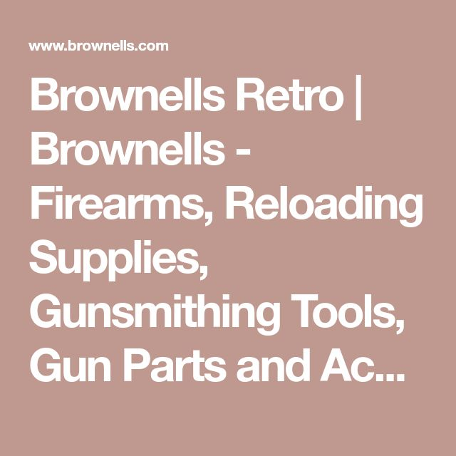 Brownells Retro   Brownells - Firearms, Reloading Supplies, Gunsmithing Tools, Gun Parts and Accessories