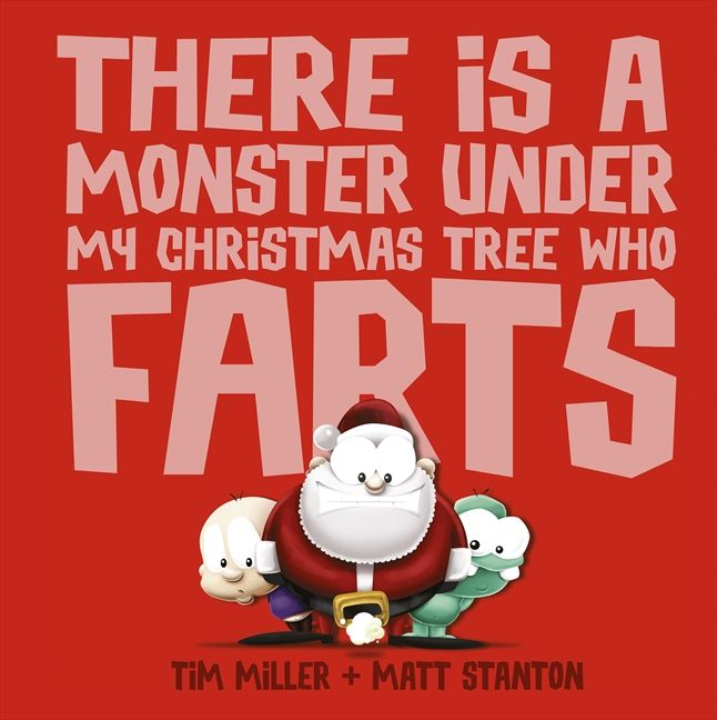There is a Monster under my Christmas Tree who Farts by Tim Miller and Matt Stanton