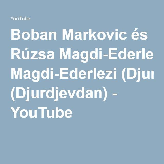 Boban Markovic és Rúzsa Magdi-Ederlezi (Djurdjevdan) - YouTube