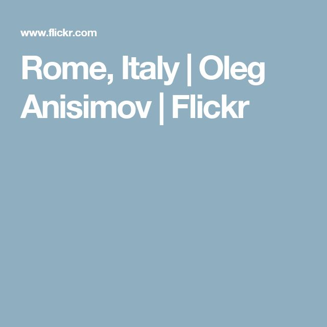 Rome, Italy   Oleg Anisimov   Flickr