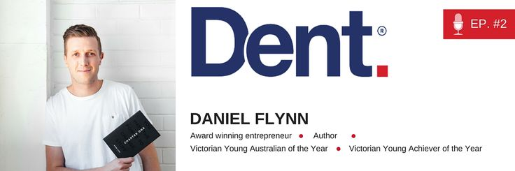 Dent | The Podcast with Glen Carlson  Ep 2. Daniel Flynn on his $250,000 start-up pitch, building one of Australia's fastest growing social enterprises and changing the world