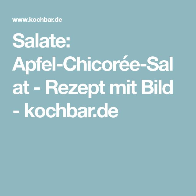Salate: Apfel-Chicorée-Salat - Rezept mit Bild - kochbar.de