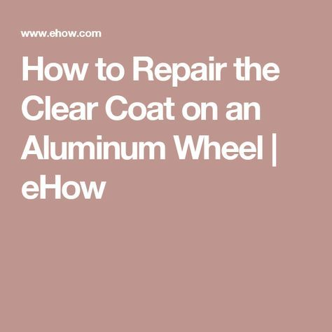 How to Repair the Clear Coat on an Aluminum Wheel | eHow