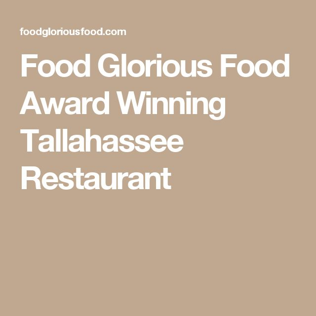 Food Glorious Food Award Winning Tallahassee Restaurant