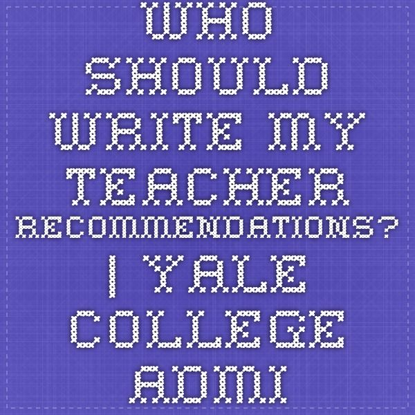 Who should write my teacher #recommendations? via @Yale College Admissions