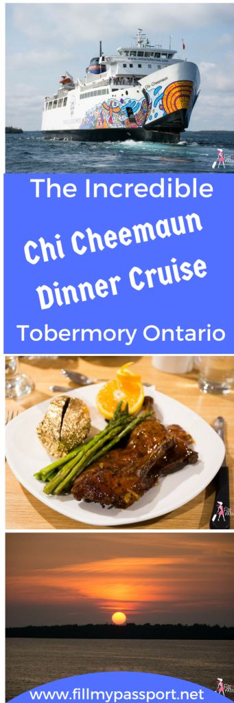 Do you love a good dinner cruise? Well if you do, you will love the Chi Cheemaun Dinner Cruise. Located in Tobermory, Ontario Canada, this cruise brings gourmet dining of prime rib, duck, fish and all the trimmings. Plus enjoy gorgeous sunsets and beautiful scenery. Take your car and get off at Manitoulin Island or do a round trip. The choice is yours. This experience in the heart of the Bruce Peninsula should be on every Canadian Bucket List.