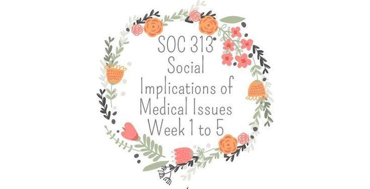 Ashford SOC 313 Social Implications of Medical Issues================================================SOC 313 Week 1 Discussion QuestionsSOC 313 Week 1 Weekly Quiz-------------------------------------------------------------SOC 313 Week 2 Assignment, Parkinson's disease Discussion PaperSOC 313 Week 2