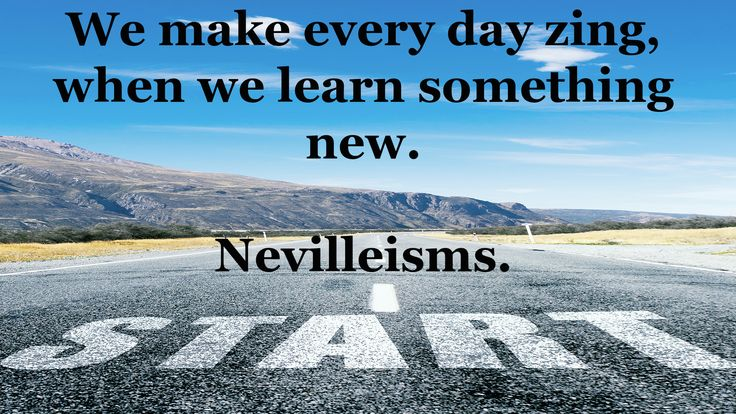 We make every day zing, when we learn something new. Nevilleisms. Need a business mentor? Visit www.nevillechristie.com #nevilleisms #quotes #learning