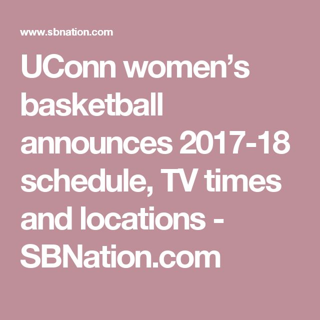 UConn women's basketball announces 2017-18 schedule, TV times and locations - SBNation.com