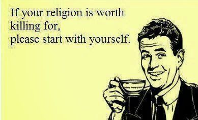 Ecard : If your religion is worth killing for,  please start with yourself.