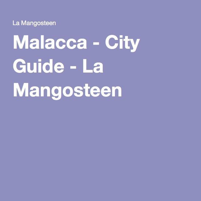 Malacca - City Guide - La Mangosteen