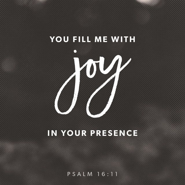 """""""Thou wilt shew me the path of life: in thy presence is fulness of joy; at thy right hand there are pleasures for evermore."""" Psalms 16:11 KJV http://bible.com/1/psa.16.11.kjv"""