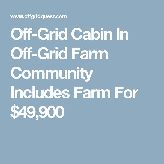 Off-Grid Cabin In Off-Grid Farm Community Includes Farm For $49,900