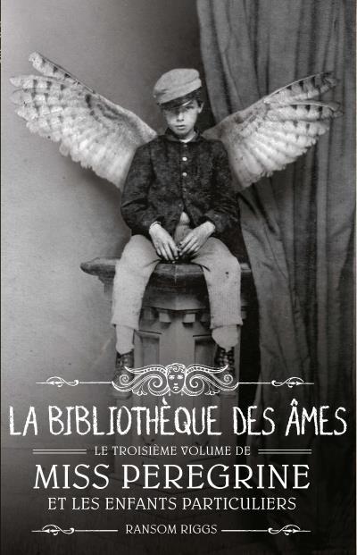 Miss Peregrine et les enfants particuliers #3 La bibliothèque des âmes