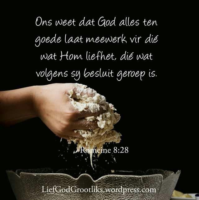 """ROMEINE 8:28 – """"Ons weet dat God alles ten goede laat meewerk vir dié wat Hom liefhet, dié wat volgens sy besluit geroep is."""" Ek is verseker dat God werk vir my goedheid in alle omstandighede"""