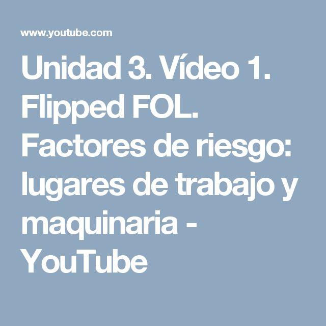 Unidad 3. Vídeo 1. Flipped FOL. Factores de riesgo: lugares de trabajo y maquinaria - YouTube