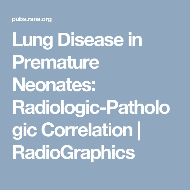 Lung Disease in Premature Neonates: Radiologic-Pathologic Correlation | RadioGraphics