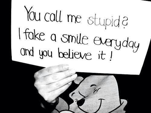 You call me stupid? I fake a amile everyday and ypu believe it!