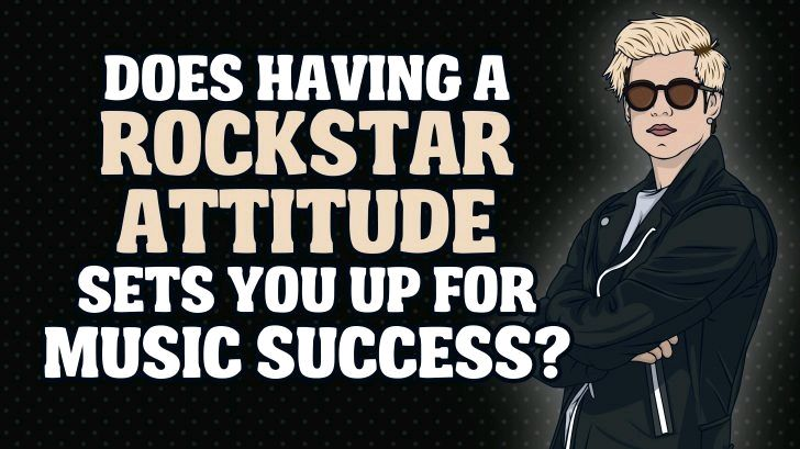 Does Having A Rockstar Attitude Sets You Up For Music Success? – Rock Pasta