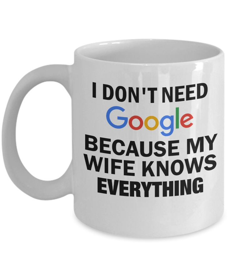 Romantic Gift For Wife – Mugs For Her – 11 Oz White Cup – I Dont Need Google Because My Husband Knows Everything  Checkout More At Yesecart.com