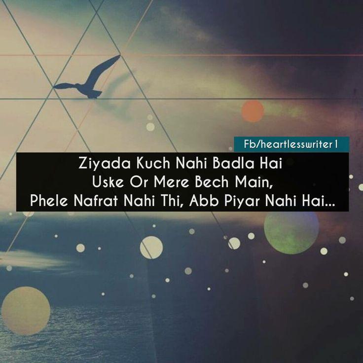Usse phele nafrat nahi thi,abb pyar nai hai. :(