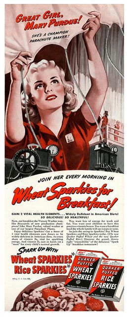 """""""Great Girl, Mary Purdue! She's A Champion Parachute Maker! Join Her Every Morning In Wheat Sparkles For Breakfast!"""" ~ WWII propaganda ad for Quaker Oats. Wheat Sparkles cereal was advertised as the healthful breakfast choice for the patriotic 'Victory Girls' who were serving their country by working in war industry companies, such as 'Champion Parachute,' a job that was previously and exclusively held only by 'pre-war' men...Circa 1940s ad."""